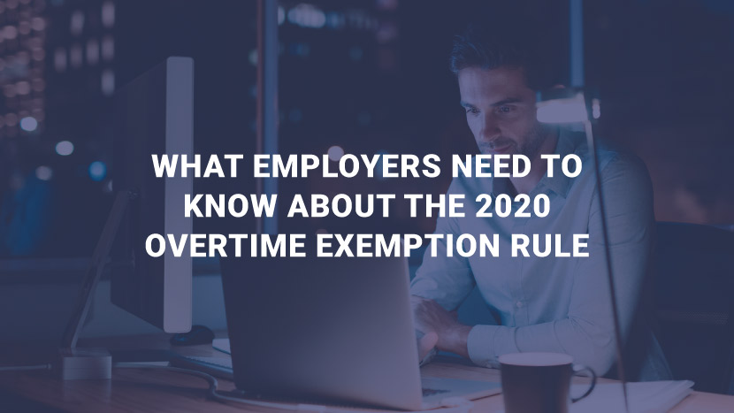 What Employees Need To Know About the 2020 Overtime Exemption Rule