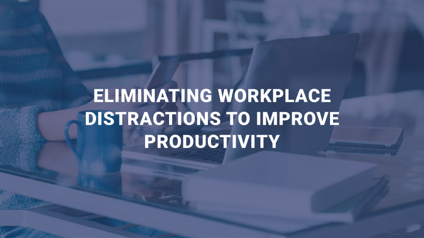 Eliminating Workplace Distractions to Improve Productivity