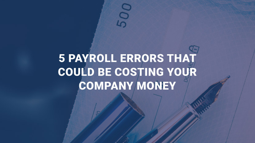 Five Payroll Errors That Could Be Costing Your Company Money