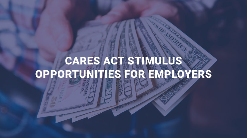 CARES Act Stimulus Opportunities for Employers