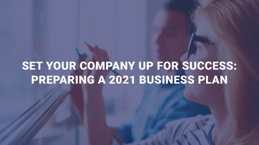 Set Your Company Up for Success: Preparing a 2021 Business Plan