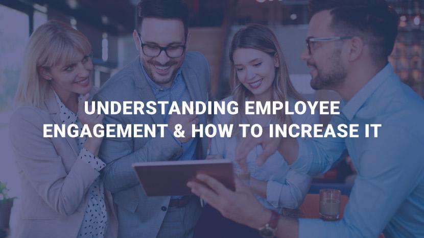 Understanding Employee Engagement & How to Increase It