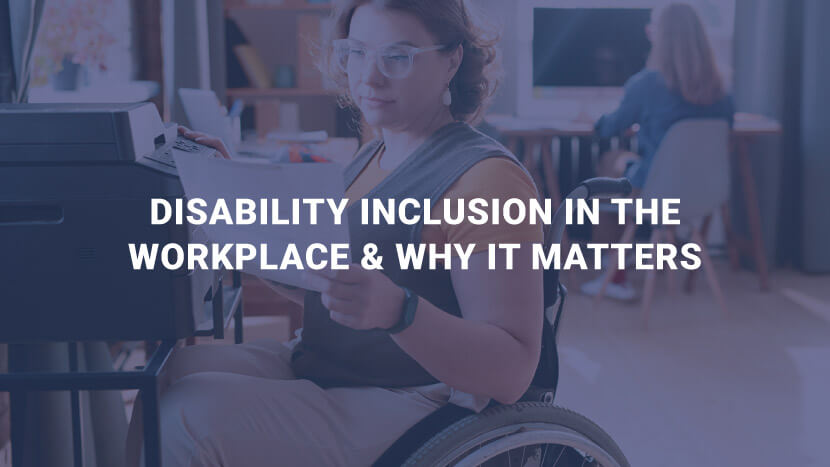 Disability Inclusion at the Workplace & Why It Matters