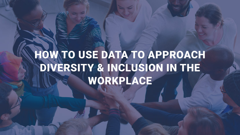How to Use Data to Approach Diversity & Inclusion in the Workplace