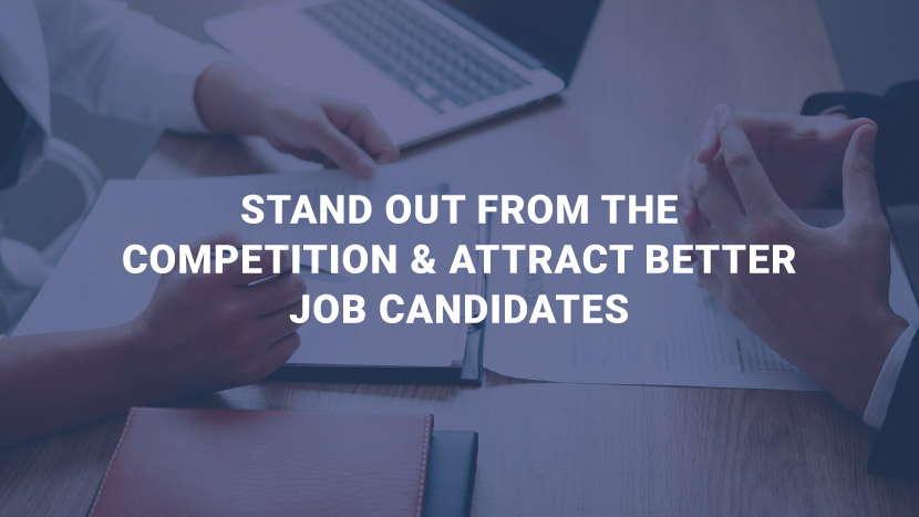 Stand Out from the Competition & Attract Better Job Candidates
