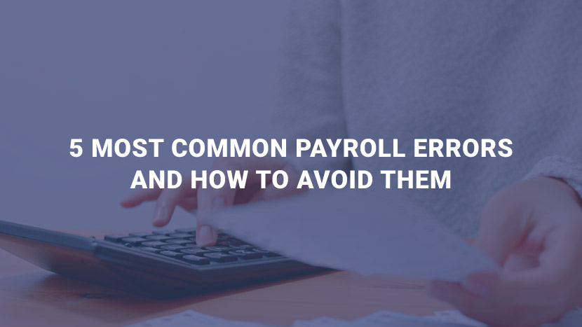 5 Most Common Payroll Errors and How to Avoid Them